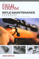 Field   Stream Rifle Maintenance Handbook