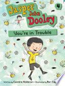 Jasper John Dooley You Re In Trouble