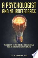 A Psychologist and Neurofeedback an Account on the Use of a Technological Tool in Service to Human Healing