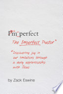 """""""The Imperfect Pastor: Discovering Joy in Our Limitations through a Daily Apprenticeship with Jesus"""" by Zack Eswine"""