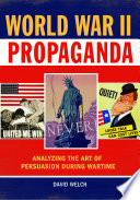World War II Propaganda  Analyzing the Art of Persuasion during Wartime