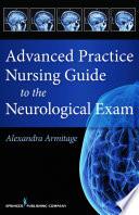 Advanced Practice Nursing Guide To The Neurological Exam