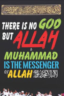 There Is No God But ALLAH & Muhammad Is the Messenger of ALLAH