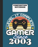 Composition Notebook   Level 17 Complete Gamer Since 2003