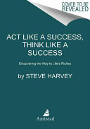 link to Act like a success, think like a success : discovering your gift and the way to life's riches in the TCC library catalog