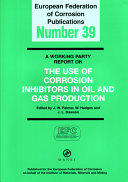 A Working Party Report on the Use of Corrosion Inhibitors in Oil and Gas Production Book