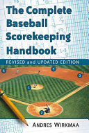 The Complete Baseball Scorekeeping Handbook  Revised and Updated Edition