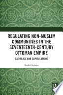 Regulating Non Muslim Communities in the Seventeenth Century Ottoman Empire