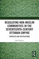 Pdf Regulating Non-Muslim Communities in the Seventeenth-Century Ottoman Empire Telecharger
