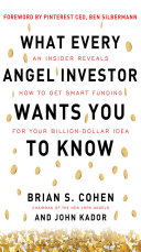 What every angel investor wants you to know an insider reveals how to get smart funding for your billion-dollar idea