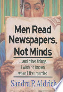 Men Read Newspapers, Not Minds-- and Other Things I Wish I'd Known when I First Married