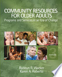 """Community Resources for Older Adults: Programs and Services in an Era of Change"" by Robbyn R. Wacker, Karen A. Roberto"