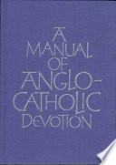 A Manual of Anglo Catholic Devotion