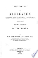Dictionary of Geography  Descriptive  Physical  Statistical  and Historical  Forming a Complete General Gazetteer of the World