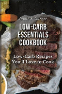 Low-Carb Essentials Cookbook Low-Carb Recipes You'll Love to Cook