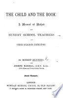 The Child and the Book  a Manual of Method  for Sunday School Teachers and Other Religious Instructors      Second Thousand