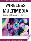 Handbook of Research on Wireless Multimedia  Quality of Service and Solutions Book
