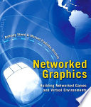 """""""Networked Graphics: Building Networked Games and Virtual Environments"""" by Anthony Steed, Manuel Fradinho Oliveira"""
