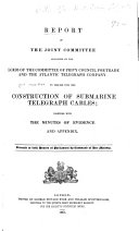 Report of the Joint Committee Appointed by the Lords of the Committee of Privy Council for Trade and the Atlantic Telegraph Company  to Inquire Into the Construction of Submarine Telegraph Cables