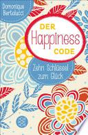Der Happiness Code  : Zehn Schlüssel zum Glück