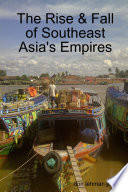 The Rise   Fall of Southeast Asia s Empires