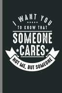 I Want You To Know That Someone Cares Not Me But Someone