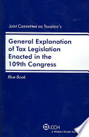 Joint Committee on Taxation s General Explanation of Tax Legislation Enacted in the 109th Congress Book