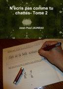 N'écris pas comme tu chattes-- Tome 2 ebook