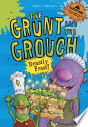 The Grunt and The Grouch: Beastly Feast!