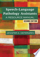 """Speech-Language Pathology Assistants: A Resource Manual, Second Edition"" by Jennifer A. Ostergren"