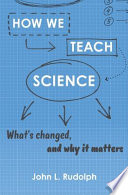 link to How we teach science : what's changed, and why it matters in the TCC library catalog