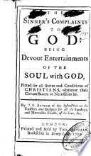The Sinner S Complaints To God Being Devout Entertainments Of The Soul With God Fitted For All States And Conditions Of Christians Whatever Their Circumstances Or Necessities Be By J G I E John Gother  Book PDF