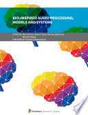 Bio-inspired Audio Processing, Models and Systems