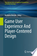 """Game User Experience And Player-Centered Design"" by Barbaros Bostan"