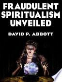 Fraudulent Spiritualism Unveiled