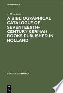 A Bibliographical Catalogue Of Seventeenth Century German Books Published In Holland