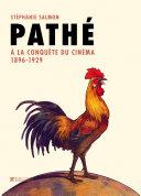 Pathé: A la conquête du cinéma. 1896-1929