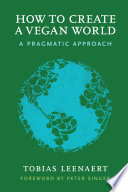 """How to Create a Vegan World: A Pragmatic Approach"" by Leenaert, Tobias"