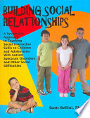 """Building Social Relationships: A Systematic Approach to Teaching Social Interaction Skills to Children and Adolescents with Autism Spectrum Disorders and Other Social Difficulties"" by Scott Bellini"