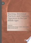 Touching Devotional Practices And Visionary Experience In The Late Middle Ages