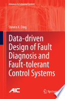 Data driven Design of Fault Diagnosis and Fault tolerant Control Systems