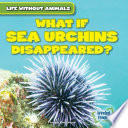 What If Sea Urchins Disappeared  Book