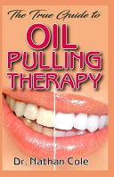 The True Guide To Oil Pulling Therapy