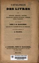 Catalogue des livres de médecine, chirurgie, anatomie, physiologie, histoire naturelle, physique, chimie, pharmacie, qui se trouvent chez J.-B. Baillière, libraire de l'Academie royale de médecine