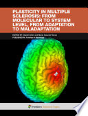 Plasticity in Multiple Sclerosis: from molecular to system level, from adaptation to maladaptation