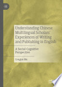 Understanding Chinese Multilingual Scholars    Experiences of Writing and Publishing in English Book