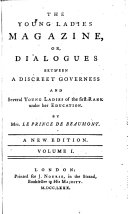 The Young Ladies Magazine  Or  Dialogues Between a Discreet Governess and Several Young Ladies of the First Rank Under Her Education     A New Edition