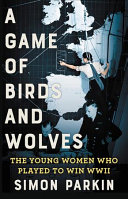 link to A game of birds and wolves : the ingenious young women whose secret board game helped win World War II in the TCC library catalog