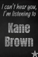 I Can't Hear You, I'm Listening to Kane Brown Creative Writing Lined Journal banner backdrop