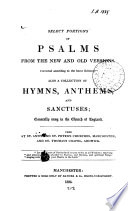 Select portions of Psalms, from the new and old versions: also a collection of hymns, anthems, and sanctuses, used at St. Ann's and St. Peter's churches, Manchester, and St. Thomas's chapel, Ardwick